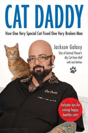 Cat Daddy: How One Very Special Cat Fixed One Very Broken Man Jackson Galaxy
