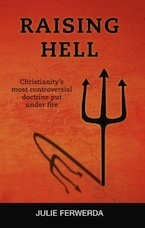 Raising Hell: Christianitys Most Controversial Doctrine Put Under Fire  by  Julie Ferwerda