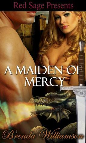 A Maiden Of Mercy: Dragon Fighter Romance Book 2  by  Brenda Williamson