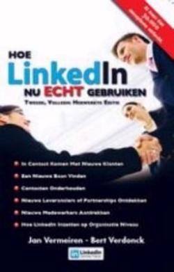 Hoe LinkedIn nu ECHT gebruiken: ontdek de ware kracht van LinkedIn en hoe het als hefboom te gebruiken voor je bedrijf en carriere Jan Vermeiren