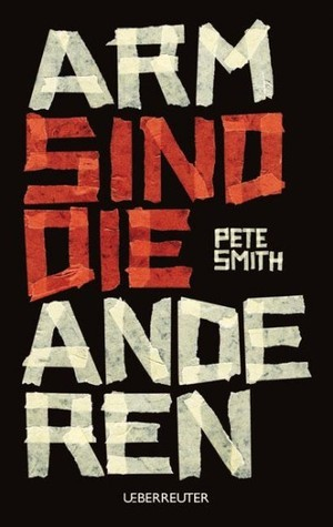 Arm sind die anderen  by  Pete Smith