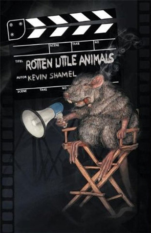 Rotten Little Animals Kevin Shamel