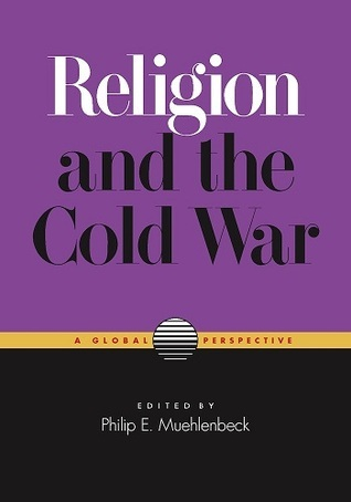 Religion and the Cold War: A Global Perspective  by  Philip Muehlenbeck