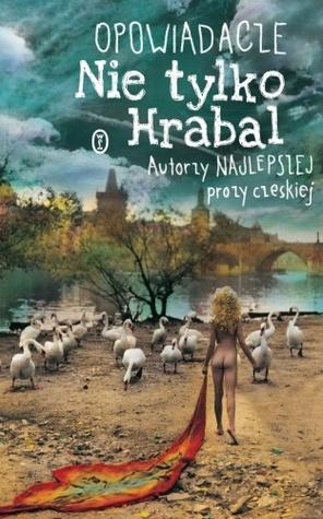 Opowiadacze. Nie tylko Hrabal. Autorzy najlepszej prozy czeskiej Bohumil Hrabal