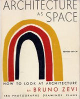 Architecture As Space : How to Look at Architecture  by  Bruno Zevi