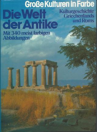 Die Welt der Antike. Kulturgeschichte Griechenlands und Roms  by  Michael Grant