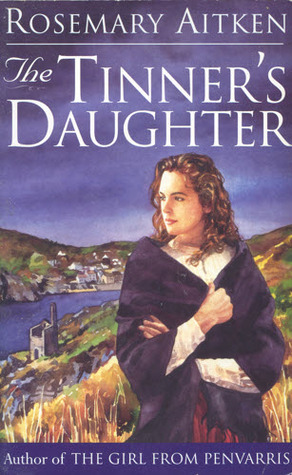 The Tinners Daughter (Cornish Sagas, #2)  by  Rosemary Aitken