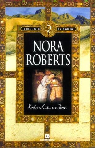 Entre o Céu e a Terra (Trilogia da Magia, #2) Nora Roberts