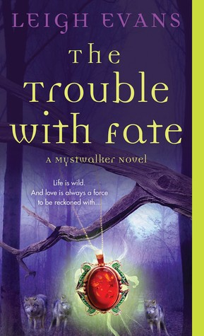 The Trouble With Fate (Mystwalker, #1) Leigh Evans
