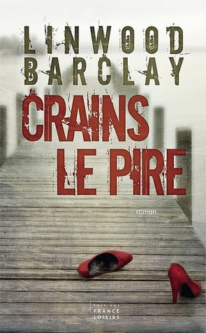 Crains le pire  by  Linwood Barclay