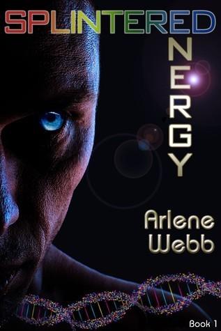 Splintered Energy Arlene Webb