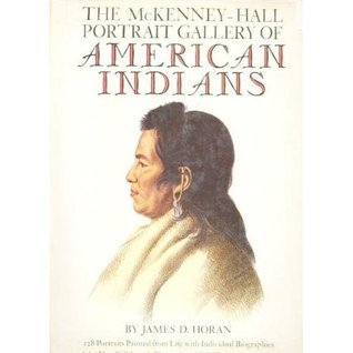 The Mckenny-Hall Portrait Gallery Of American Indians  by  James D. Horan