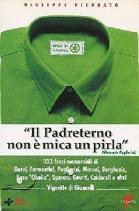 Il Padreterno non è mica un pirla  by  Giuseppe Dicorato