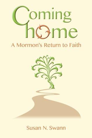 Coming Home: A Mormons Return to Faith Susan N. Swann