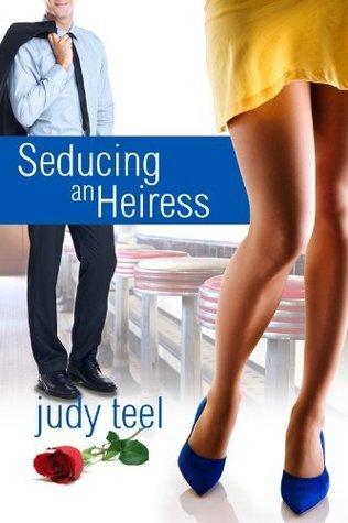 Seducing an Heiress (Cinderella Heiresses, #1)  by  Judy Teel