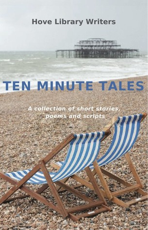 Ten Minute Tales  by  Hove Library Writers