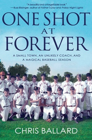 One Shot at Forever: A Small Town, an Unlikely Coach, and a Magical Baseball Season Chris Ballard