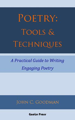 Poetry: Tools & Techniques John C. Goodman