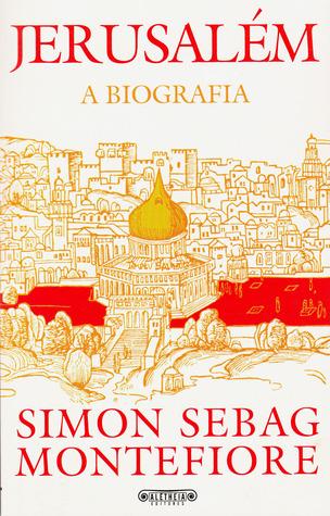 Jerusalém: A Biografia  by  Simon Sebag Montefiore