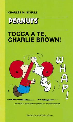 Tocca a te, Charlie Brown!  by  Charles M. Schulz