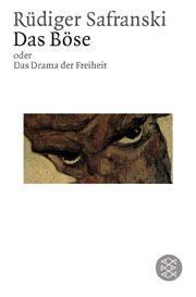 Das Böse oder Das Drama der Freiheit Rüdiger Safranski