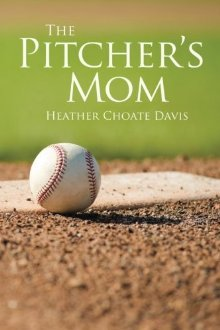 The Pitchers Mom  by  Heather Choate Davis