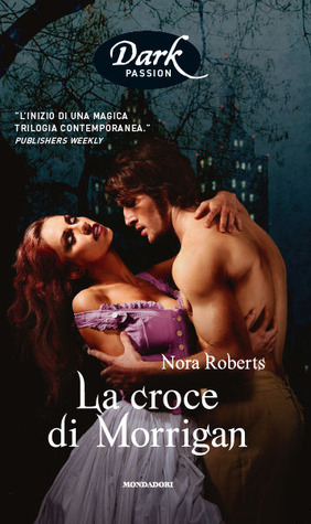 La croce di Morrigan (Circle Trilogy, #1) Nora Roberts