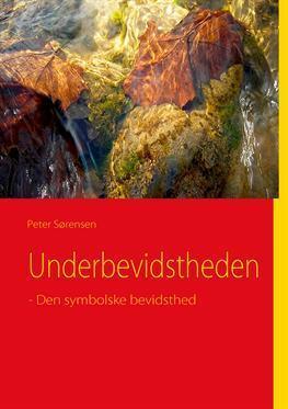 Underbevidstheden - Den symbolske bevidsthed Peter Sørensen