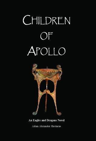 Children of Apollo (Eagles and Dragons, #1)  by  Adam Alexander Haviaras