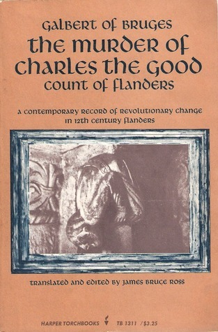 The Murder of Charles the Good, Count of Flanders. Galbert De Bruges