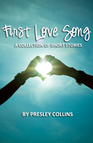 First Love Song: A Collection of Short Stories Presley Collins