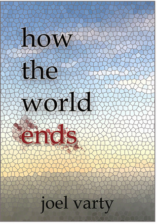How the World Ends Joel Varty
