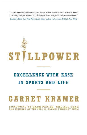 Stillpower: Excellence With Ease in Sports and Life Garret Kramer
