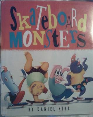 Skateboard Monsters  by  Daniel Kirk