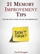 21 Memory Improvement Tips - Lose The Post It Notes and Get Your Memory Back David Brugger