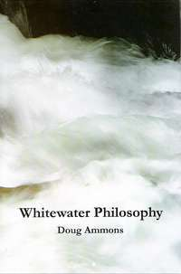 Whitewater Philosophy  by  Douglas Ammons