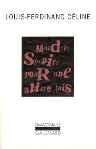 Maudits soupirs pour une autre fois Louis-Ferdinand Céline