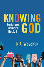 Knowing God: Scripture Memory Book 1  by  N.A. Woychuk