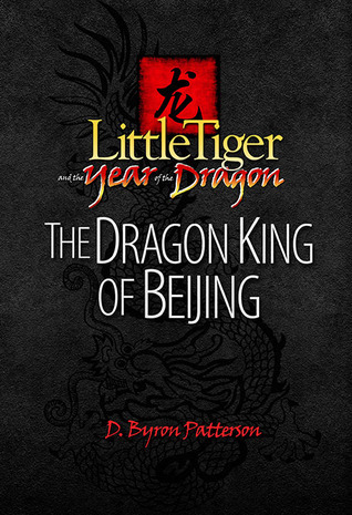 The Dragon King of Beijing (Little Tiger and the Year of the Dragon, #1) D.B. Patterson