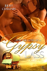 For the Love of a Gypsy Lass  by  Juliet Chastain