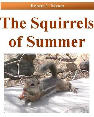 The Squirrels of Summer  by  Robert C.  Mason