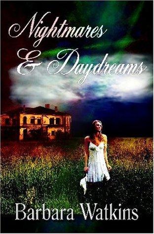 Nightmares & Daydreams Barbara Watkins