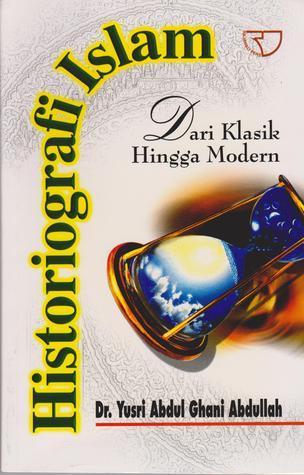 Historiografi Islam: Dari Klasik Hingga Modern  by  Yusri Abdul Ghani Abdullah