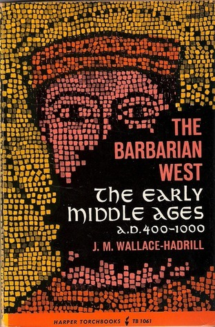 The Barbarian West: The Early Middles Ages, A. D. 400-1000  by  J.M. Wallace-Hadrill