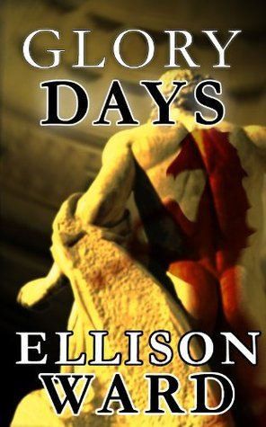 Glory Days  by  Ellison Ward