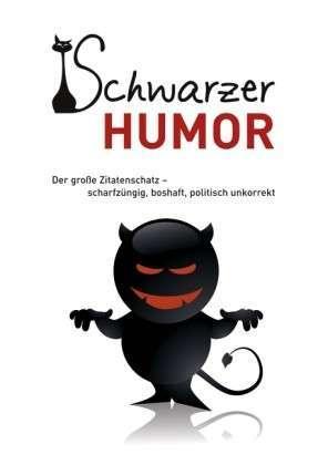 Schwarzer Humor: Der große Zitatenschatz - scharfzüngig, boshaft, politisch unkorrekt  by  Andreas Ehrlich