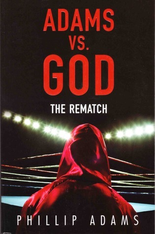 Adams Vs. God: The Rematch  by  Phillip Adams
