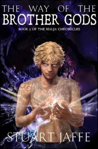 The Way of the Brother Gods (The Malja Chronicles, #3) Stuart Jaffe
