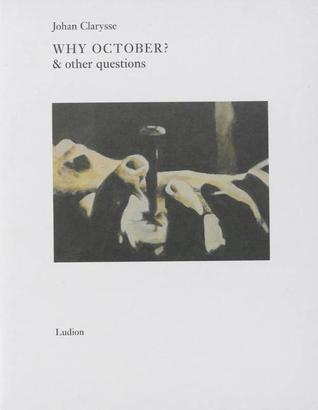 Why October & Other Questions Johan Clarysse