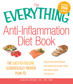 Everything Anti-Inflammation Diet Book: The Easy-To-Follow, Scientifically-Proven Plan to Reverse and Prevent Disease Lose Weight and Increase En  by  Karlyn Grimes